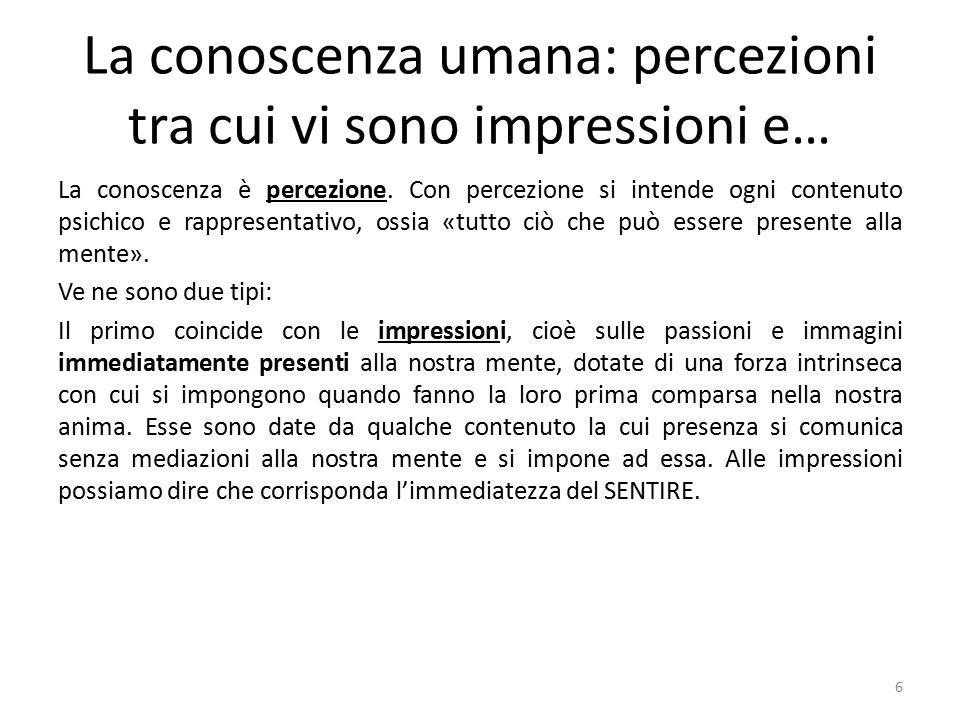 La conoscenza umana: percezioni tra cui vi sono impressioni e… La conoscenza è percezione.
