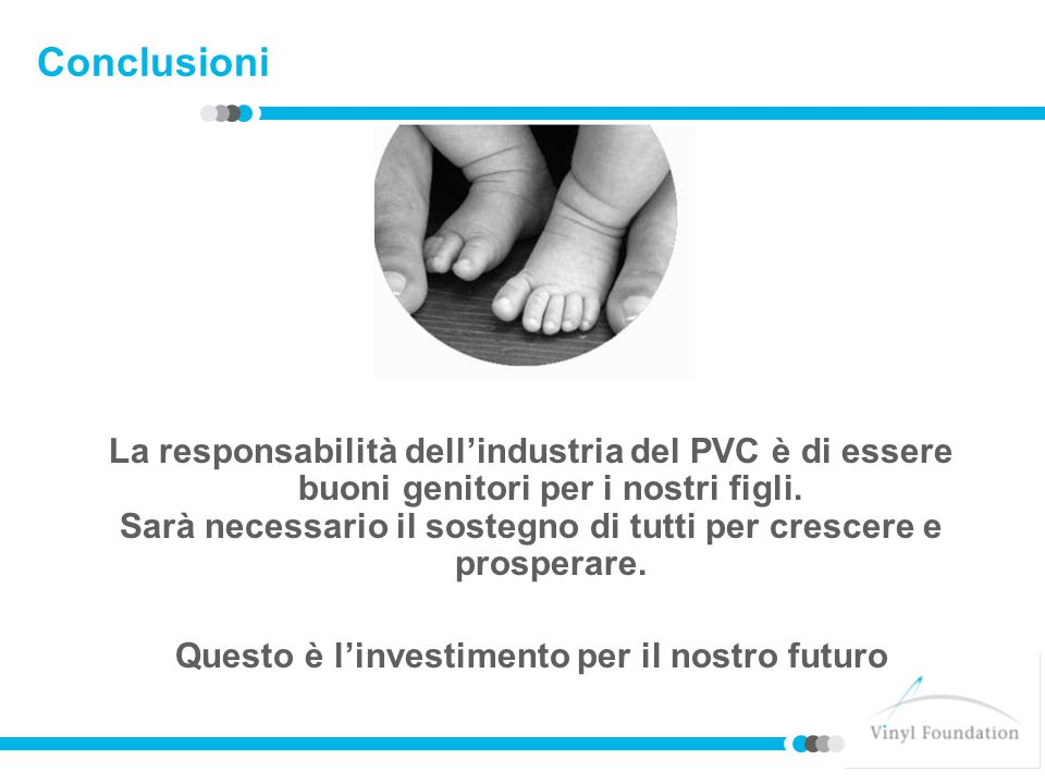 Conclusioni La responsabilità dell'industria del PVC è di essere buoni genitori per i nostri figli.