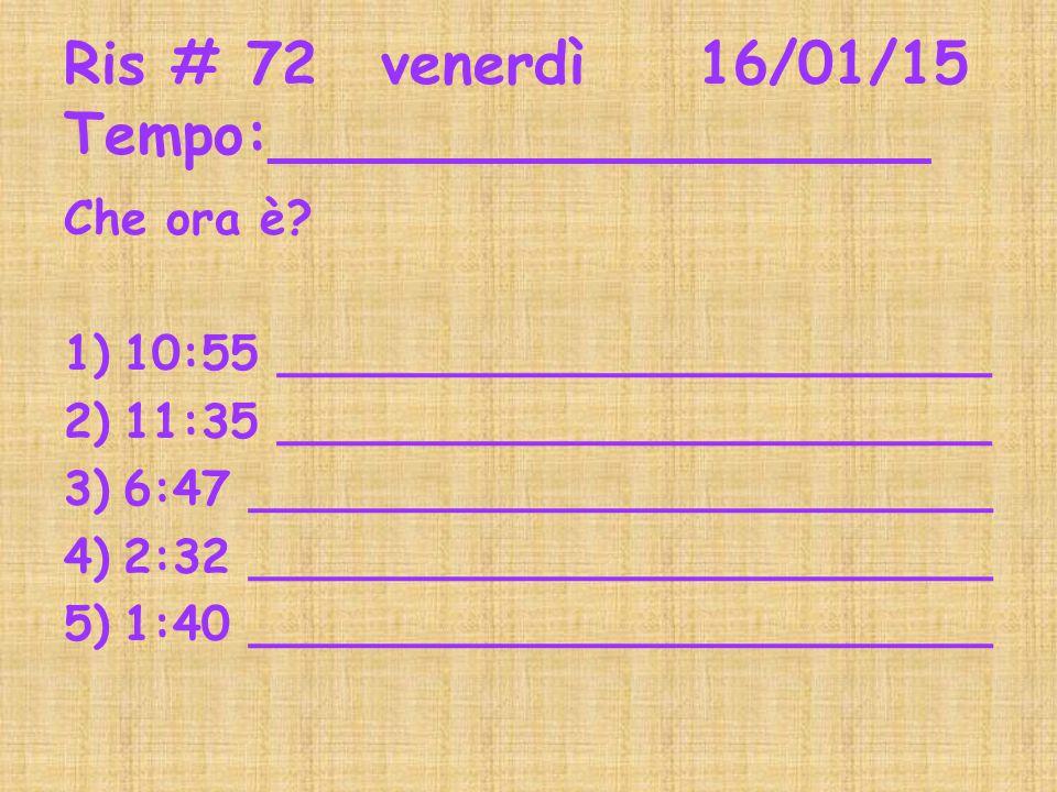 Ris# 73martedì20/01/15 Tempo:___________________ Che ora è? 1.2. 3. 4.5.