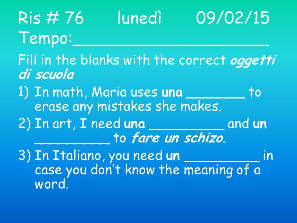 Ris # 77 martedì10/02/15 Tempo: __________________ Come si dice in Italiano.
