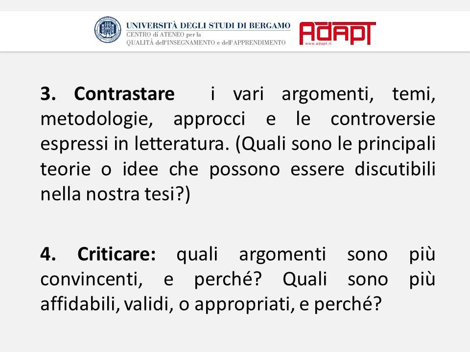3. Contrastare i vari argomenti, temi, metodologie, approcci e le controversie espressi in letteratura. (Quali sono le principali teorie o idee che po