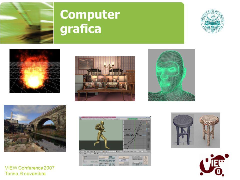 VIEW Conference 2007 Torino, 6 novembre Computer grafica