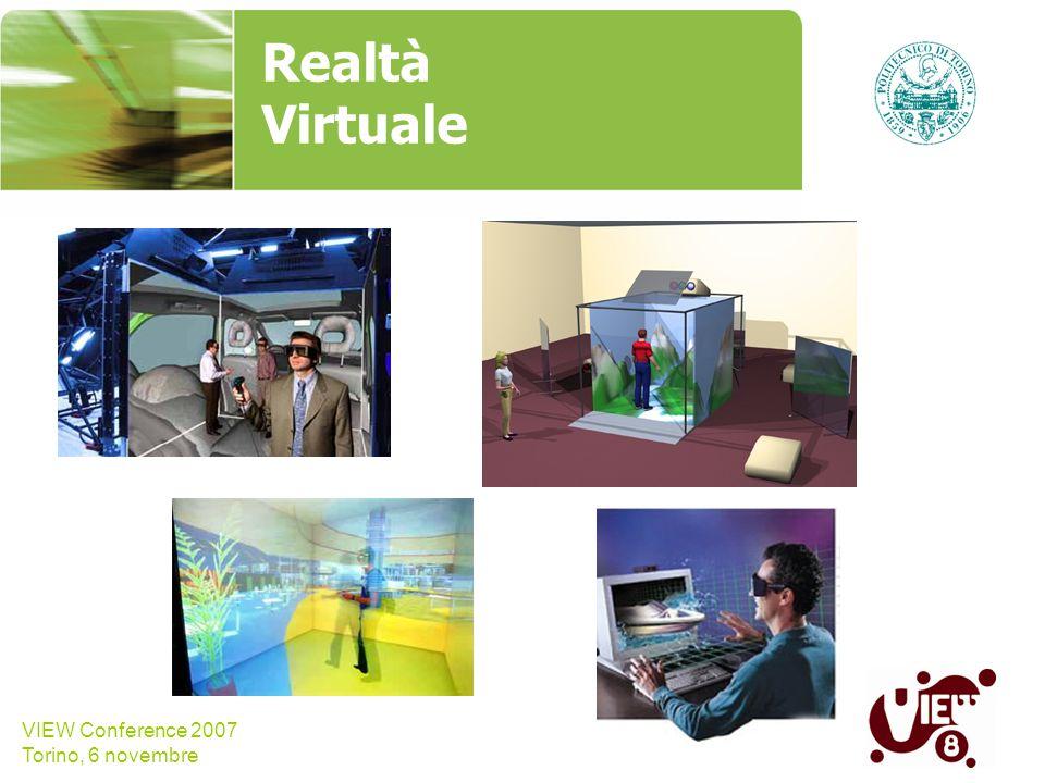 VIEW Conference 2007 Torino, 6 novembre Realtà Virtuale