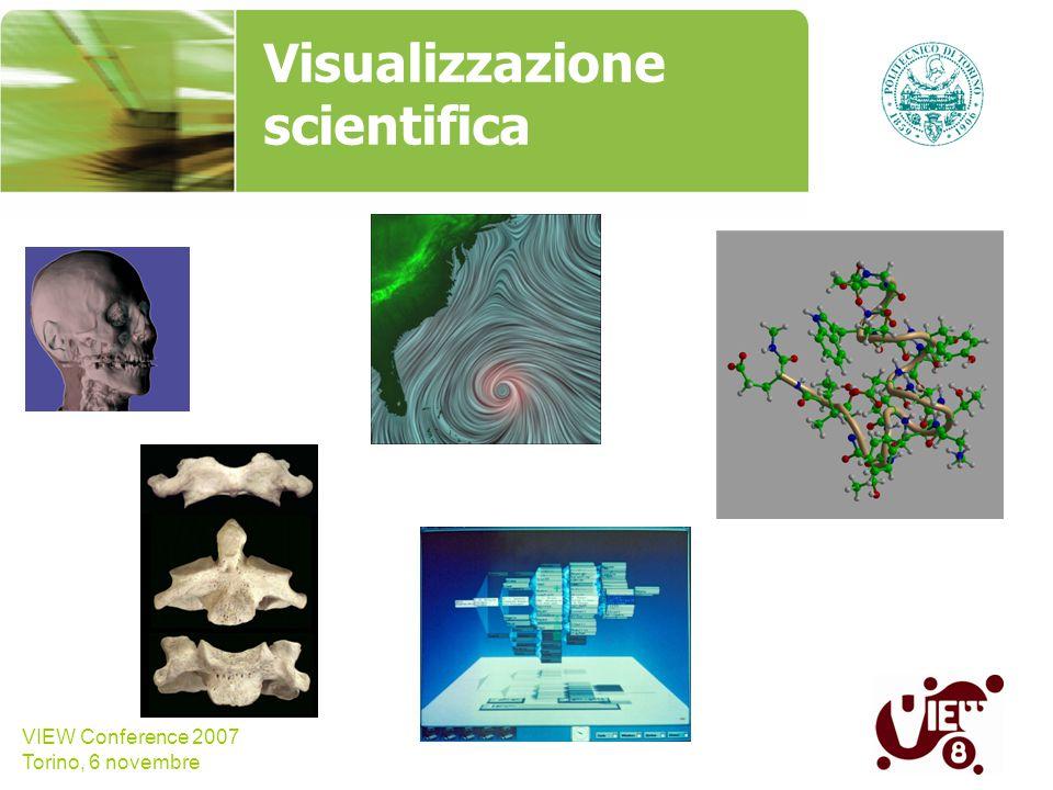 VIEW Conference 2007 Torino, 6 novembre Visualizzazione scientifica