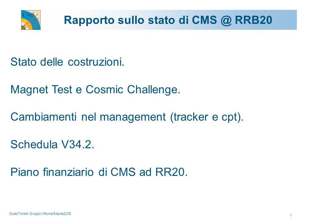 GuidoTonelli /Gruppo1/Roma/5Aprile2005 1 Rapporto sullo stato di CMS @ RRB20 Stato delle costruzioni.