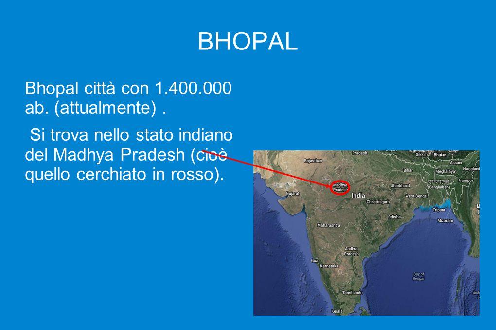 BHOPAL Bhopal città con 1.400.000 ab. (attualmente). Si trova nello stato indiano del Madhya Pradesh (cioè quello cerchiato in rosso).