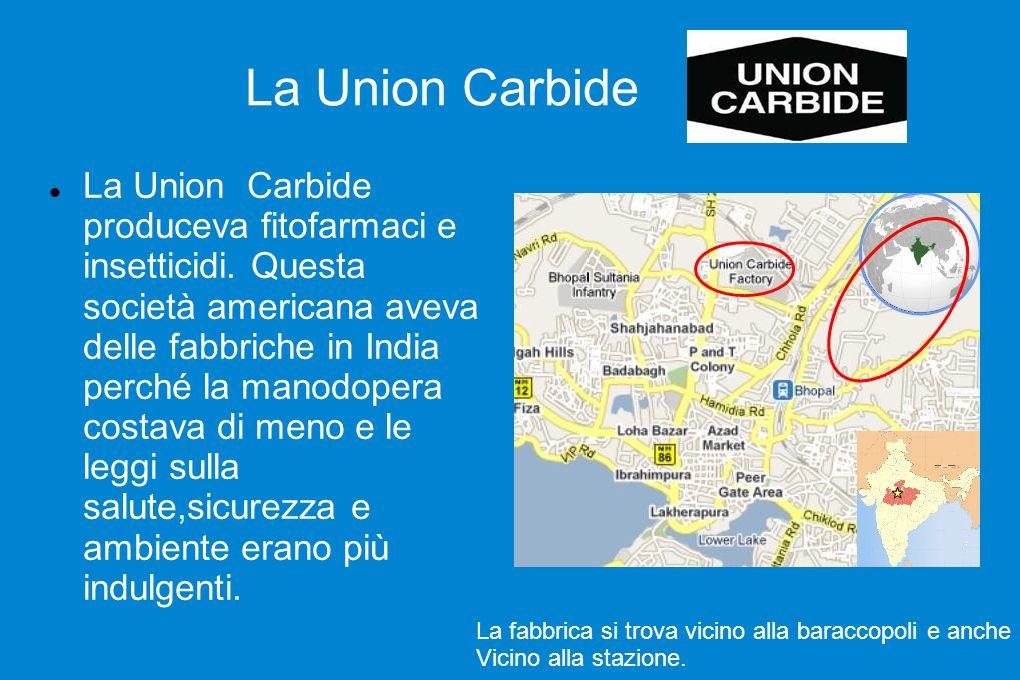 La Union Carbide La Union Carbide produceva fitofarmaci e insetticidi. Questa società americana aveva delle fabbriche in India perché la manodopera co