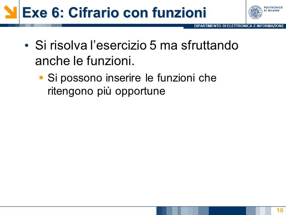 DIPARTIMENTO DI ELETTRONICA E INFORMAZIONE Exe 6: Cifrario con funzioni Si risolva l'esercizio 5 ma sfruttando anche le funzioni.