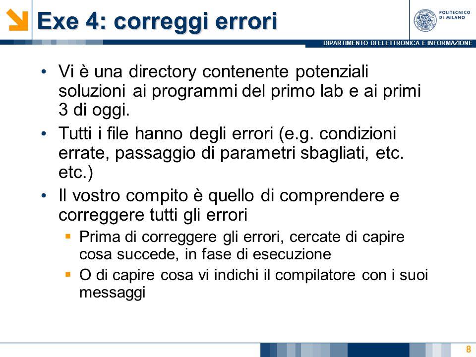 DIPARTIMENTO DI ELETTRONICA E INFORMAZIONE Exe 4: correggi errori Vi è una directory contenente potenziali soluzioni ai programmi del primo lab e ai primi 3 di oggi.