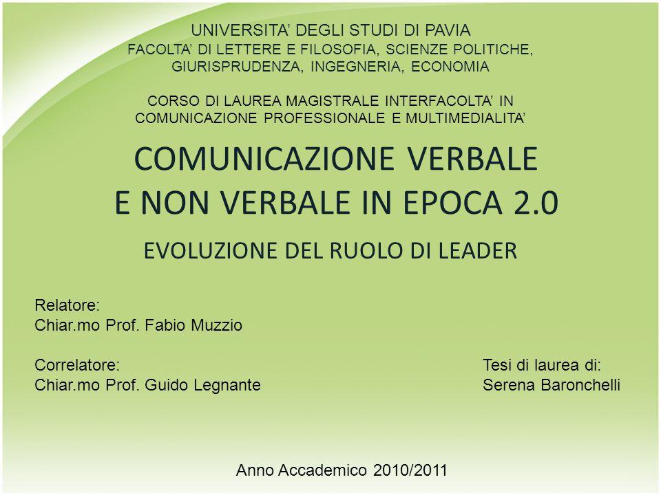 COMUNICAZIONE VERBALE E NON VERBALE IN EPOCA 2.0 EVOLUZIONE DEL RUOLO DI LEADER UNIVERSITA' DEGLI STUDI DI PAVIA FACOLTA' DI LETTERE E FILOSOFIA, SCIE