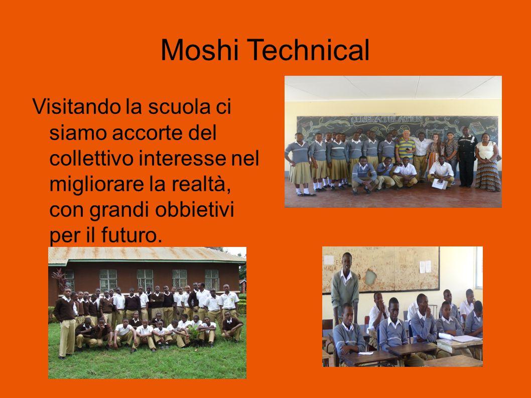 Moshi Technical Visitando la scuola ci siamo accorte del collettivo interesse nel migliorare la realtà, con grandi obbietivi per il futuro.
