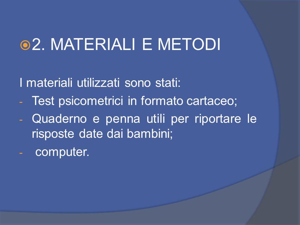  2. MATERIALI E METODI I materiali utilizzati sono stati: - Test psicometrici in formato cartaceo; - Quaderno e penna utili per riportare le risposte