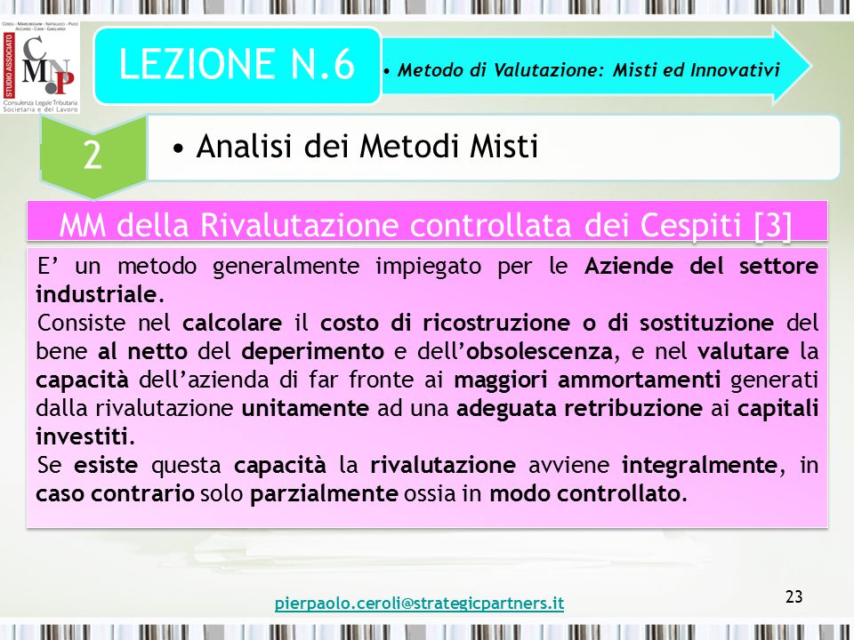 pierpaolo.ceroli@strategicpartners.it 23 MM della Rivalutazione controllata dei Cespiti [3] Autonoma dell'Avviamento [2] Metodo di Valutazione: Misti