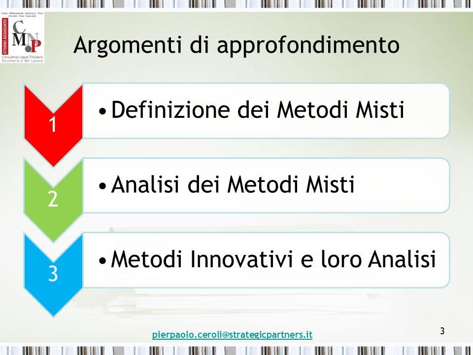 Argomenti di approfondimento 1 Definizione dei Metodi Misti 2 Analisi dei Metodi Misti 3 Metodi Innovativi e loro Analisi pierpaolo.ceroli@strategicpa