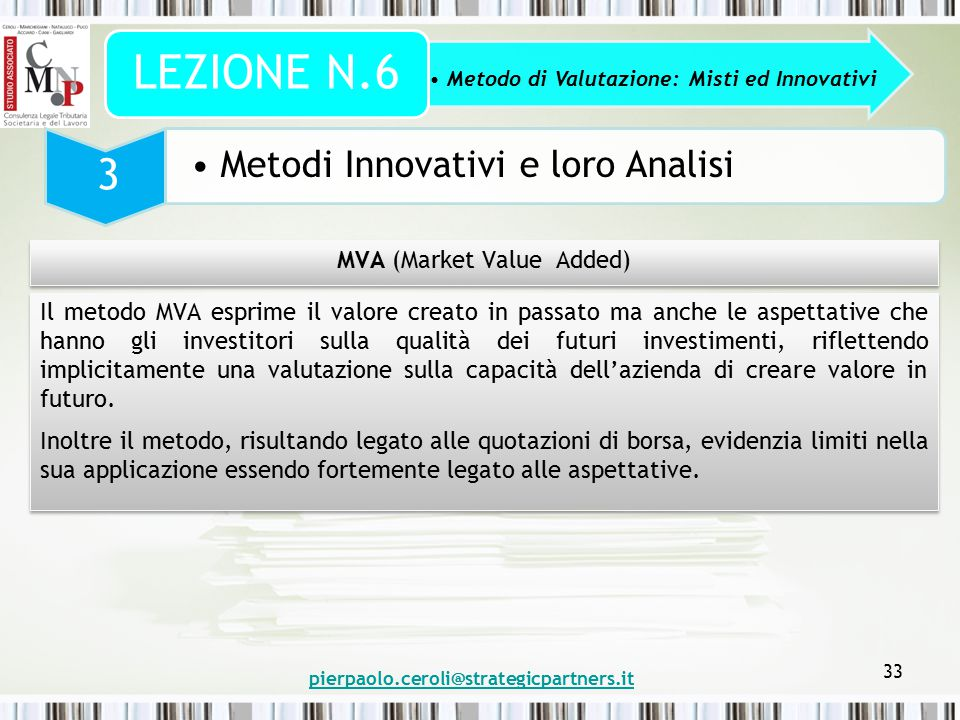 pierpaolo.ceroli@strategicpartners.it 33 Metodo di Valutazione: Misti ed Innovativi LEZIONE N.6 3 Metodi Innovativi e loro Analisi MVA (Market Value A