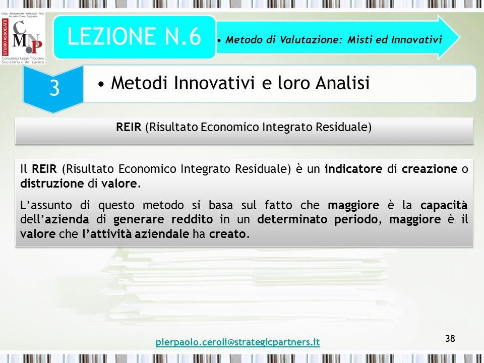 pierpaolo.ceroli@strategicpartners.it 38 Metodo di Valutazione: Misti ed Innovativi LEZIONE N.6 3 Metodi Innovativi e loro Analisi REIR (Risultato Eco