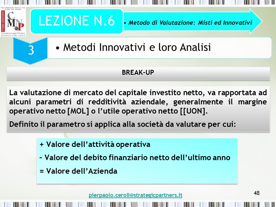 pierpaolo.ceroli@strategicpartners.it 48 Metodo di Valutazione: Misti ed Innovativi LEZIONE N.6 3 Metodi Innovativi e loro Analisi BREAK-UP La valutaz
