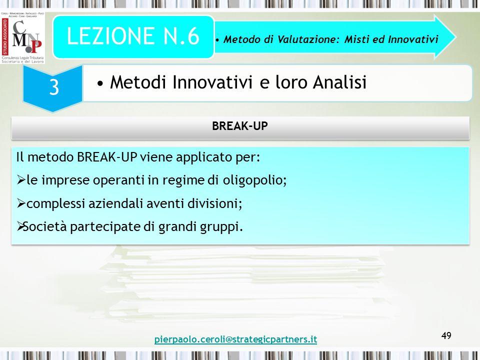 pierpaolo.ceroli@strategicpartners.it 49 Metodo di Valutazione: Misti ed Innovativi LEZIONE N.6 3 Metodi Innovativi e loro Analisi BREAK-UP Il metodo