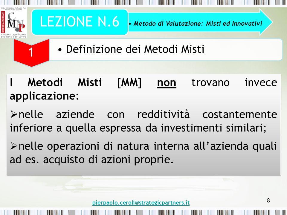 pierpaolo.ceroli@strategicpartners.it 8 I Metodi Misti [MM] non trovano invece applicazione:  nelle aziende con redditività costantemente inferiore a