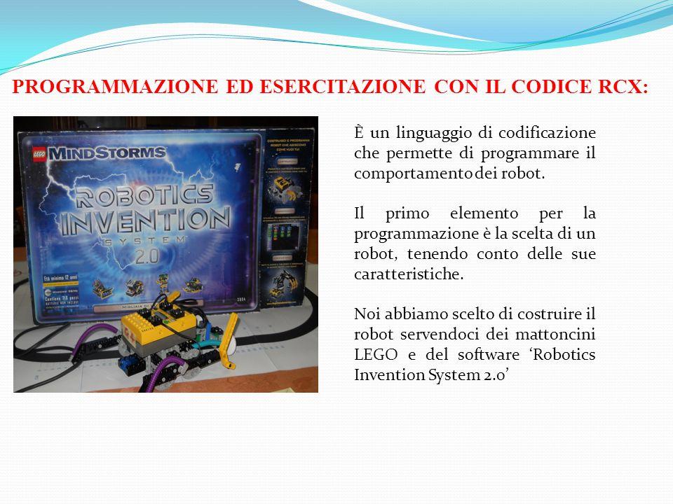 PROGRAMMAZIONE ED ESERCITAZIONE CON IL CODICE RCX: È un linguaggio di codificazione che permette di programmare il comportamento dei robot.