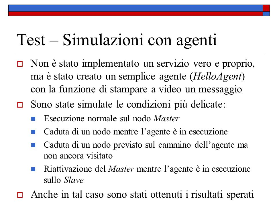 Test – Simulazioni con agenti  Non è stato implementato un servizio vero e proprio, ma è stato creato un semplice agente (HelloAgent) con la funzione