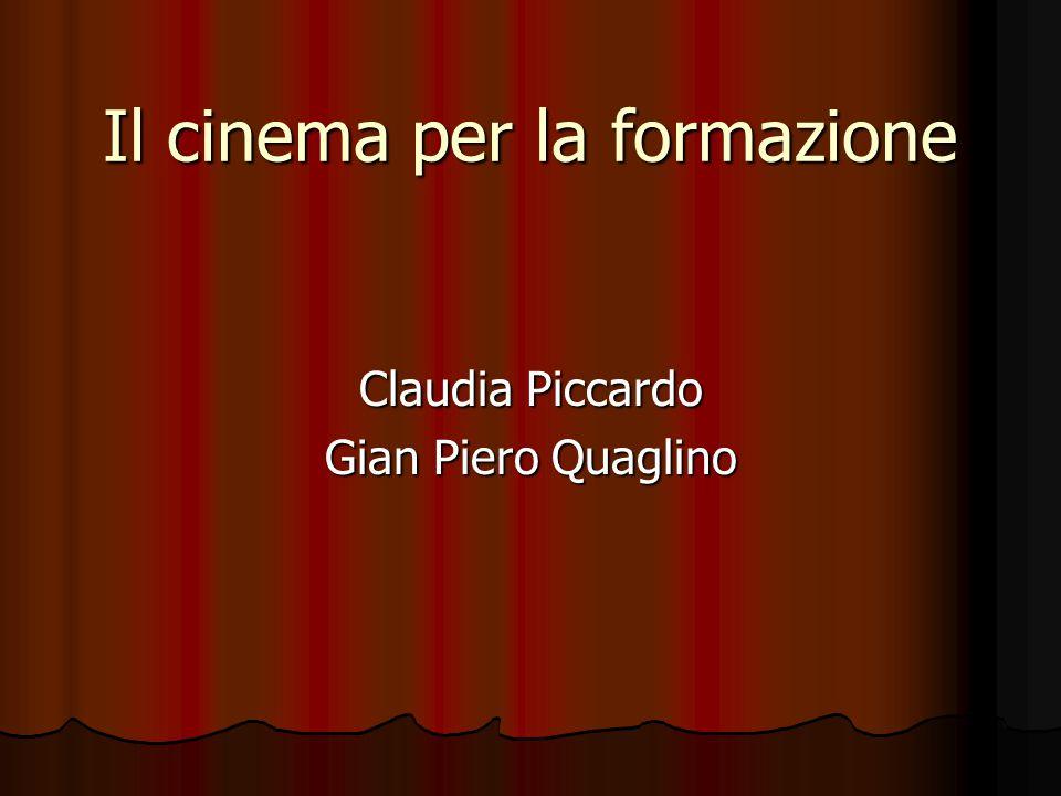 Il cinema per la formazione Claudia Piccardo Gian Piero Quaglino
