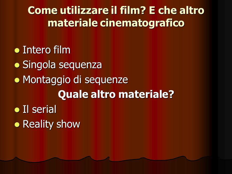 Come utilizzare il film? E che altro materiale cinematografico Intero film Intero film Singola sequenza Singola sequenza Montaggio di sequenze Montagg