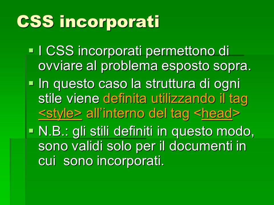 CSS incorporati  I CSS incorporati permettono di ovviare al problema esposto sopra.  In questo caso la struttura di ogni stile viene definita utiliz