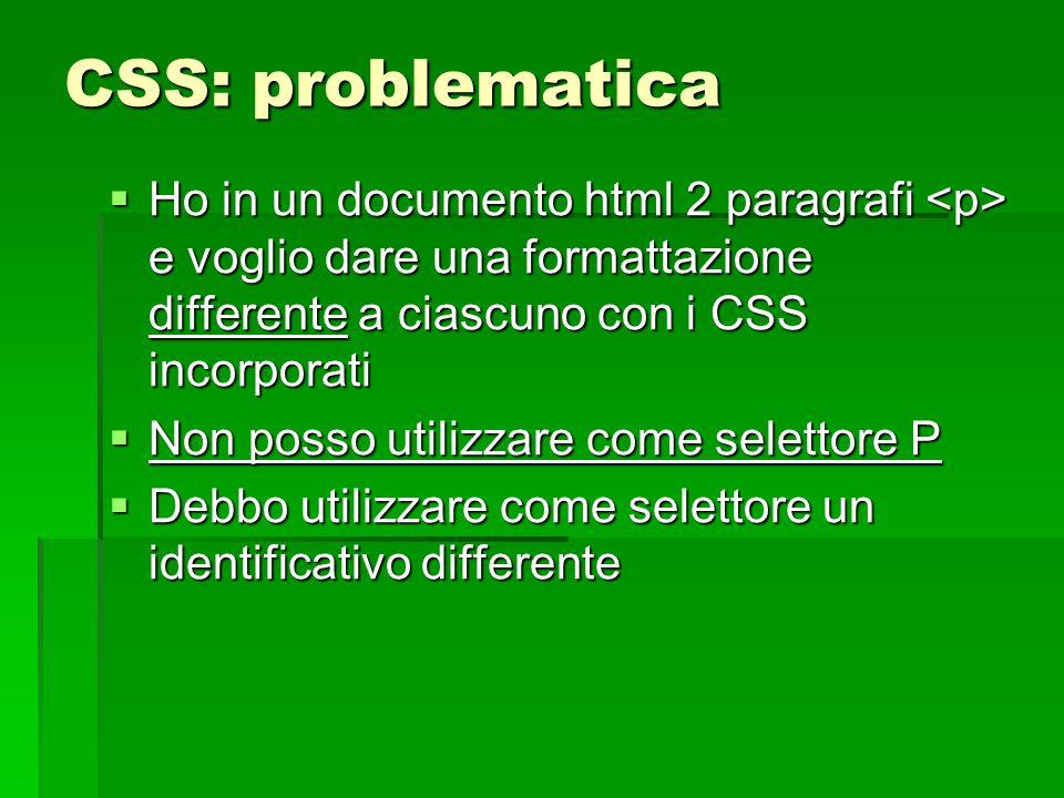CSS: problematica  Ho in un documento html 2 paragrafi e voglio dare una formattazione differente a ciascuno con i CSS incorporati  Non posso utiliz