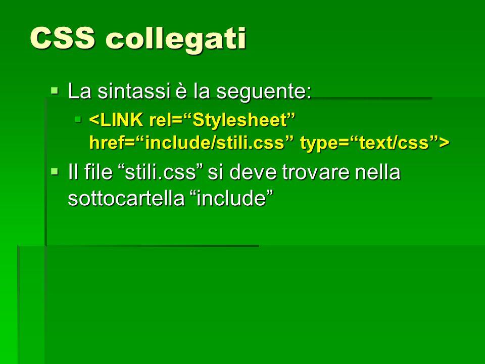"""CSS collegati  La sintassi è la seguente:    Il file """"stili.css"""" si deve trovare nella sottocartella """"include"""""""