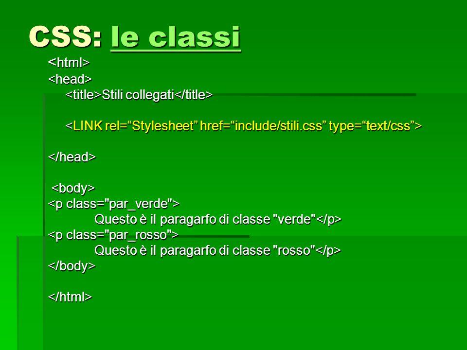 CSS: le classi le classile classi <head> Stili collegati Stili collegati </head> Questo è il paragarfo di classe
