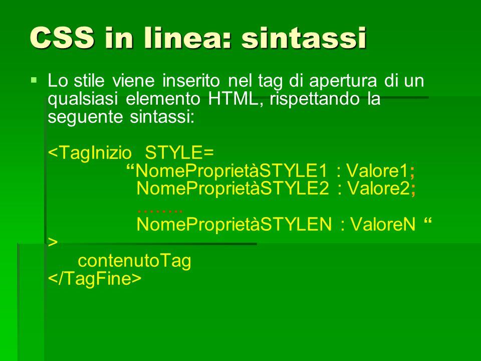 CSS in linea: sintassi   Lo stile viene inserito nel tag di apertura di un qualsiasi elemento HTML, rispettando la seguente sintassi: contenutoTag