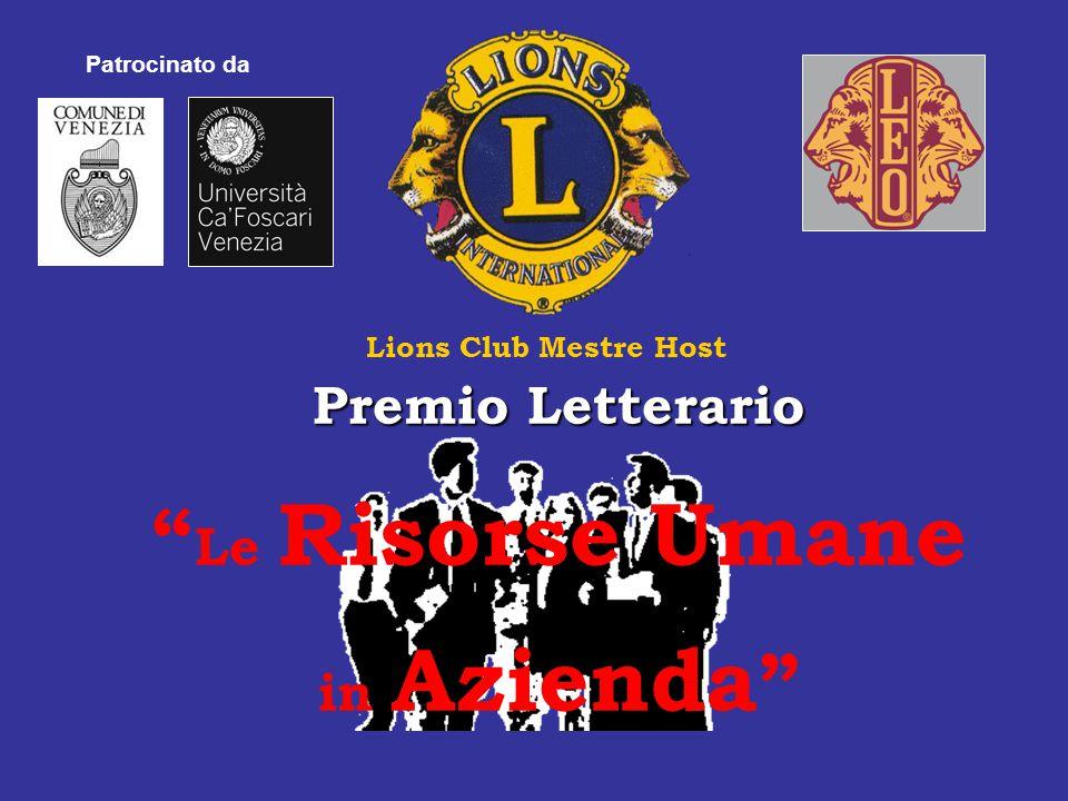 Lions Club Mestre Host Premio letterario – edizione 2008 - Le Risorse Umane in Azienda - Premessa Il Premio nasce dalla volontà di comunicare e promuovere lo sviluppo delle risorse umane come fonte di vantaggio competitivo per l azienda e l intero sistema economico.