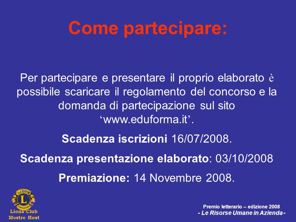 Lions Club Mestre Host Premio letterario – edizione 2008 - Le Risorse Umane in Azienda - Come partecipare: Per partecipare e presentare il proprio elaborato è possibile scaricare il regolamento del concorso e la domanda di partecipazione sul sito ' www.eduforma.it '.