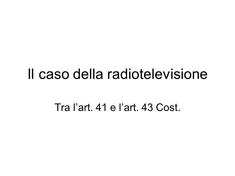 Il caso della radiotelevisione Tra l'art. 41 e l'art. 43 Cost.