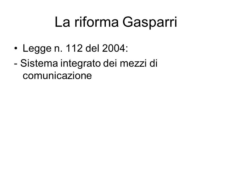 La riforma Gasparri Legge n. 112 del 2004: - Sistema integrato dei mezzi di comunicazione