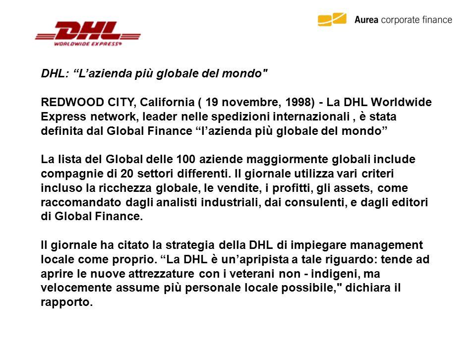DHL: L'azienda più globale del mondo REDWOOD CITY, California ( 19 novembre, 1998) - La DHL Worldwide Express network, leader nelle spedizioni internazionali, è stata definita dal Global Finance l'azienda più globale del mondo La lista del Global delle 100 aziende maggiormente globali include compagnie di 20 settori differenti.