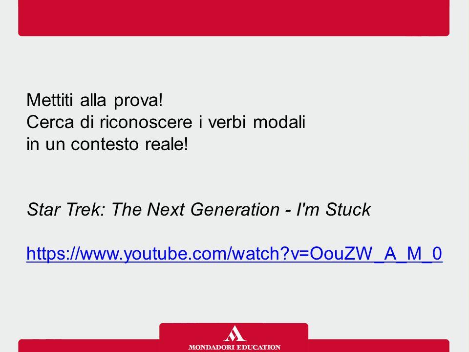 Mettiti alla prova! Cerca di riconoscere i verbi modali in un contesto reale! Star Trek: The Next Generation - I'm Stuck https://www.youtube.com/watch