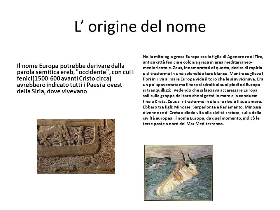 L' origine del nome Il nome Europa potrebbe derivare dalla parola semitica ereb,