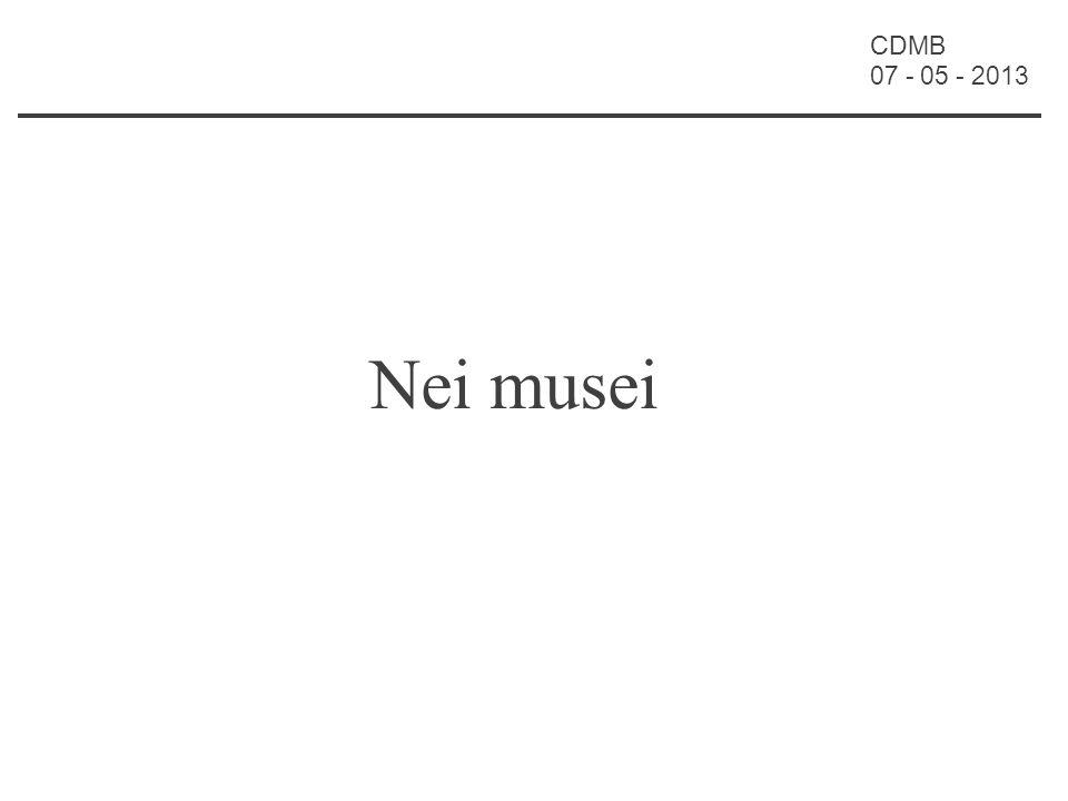 CDMB 07 - 05 - 2013 Nei musei