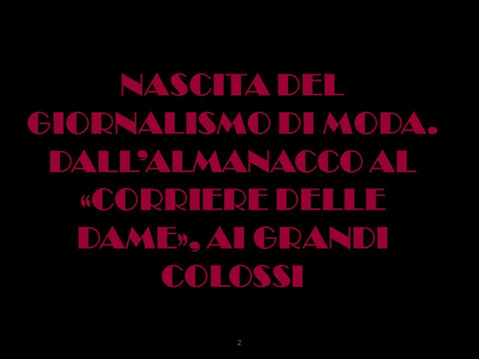 NASCITA DEL GIORNALISMO DI MODA. DALL'ALMANACCO AL «CORRIERE DELLE DAME», AI GRANDI COLOSSI 2