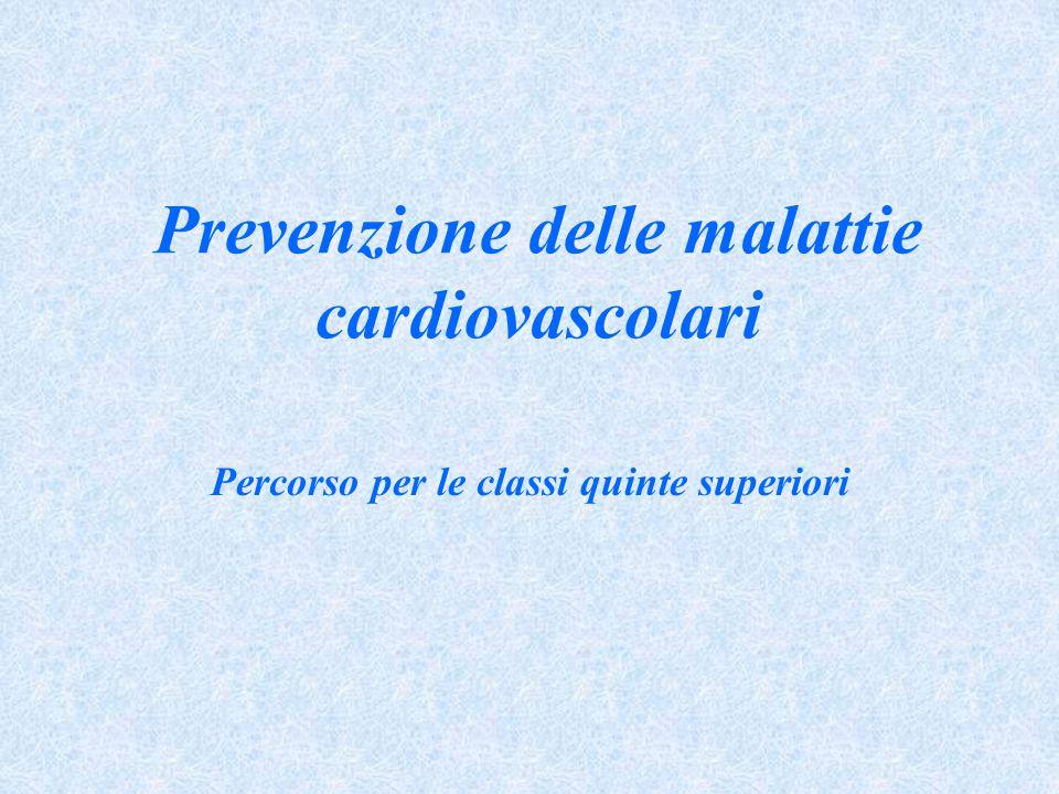 Prevenzione delle malattie cardiovascolari Percorso per le classi quinte superiori