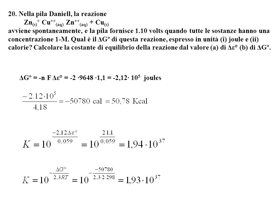 20. Nella pila Daniell, la reazione Zn (s) + Cu ++ (aq) Zn ++ (aq) + Cu (s) avviene spontaneamente, e la pila fornisce 1.10 volts quando tutte le sost