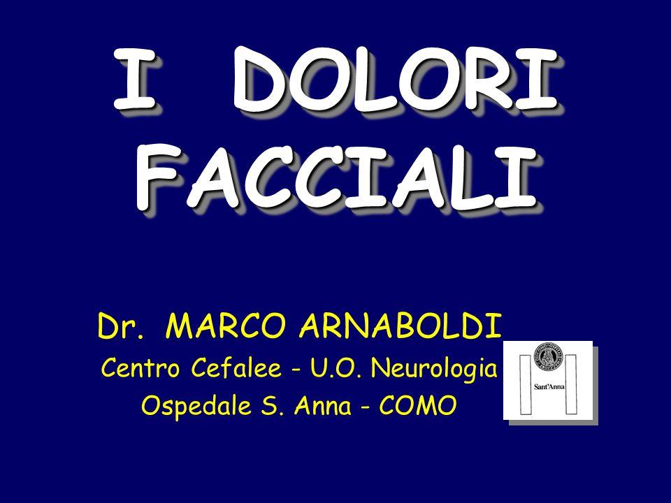 I DOLORI FACCIALI Dr. MARCO ARNABOLDI Centro Cefalee - U.O. Neurologia Ospedale S. Anna - COMO