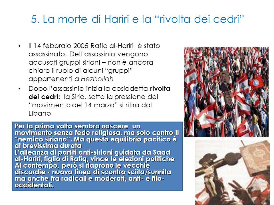 """5. La morte di Hariri e la """"rivolta dei cedri"""" Il 14 febbraio 2005 Rafiq al-Hariri è stato assassinato. Dell'assassinio vengono accusati gruppi sirian"""