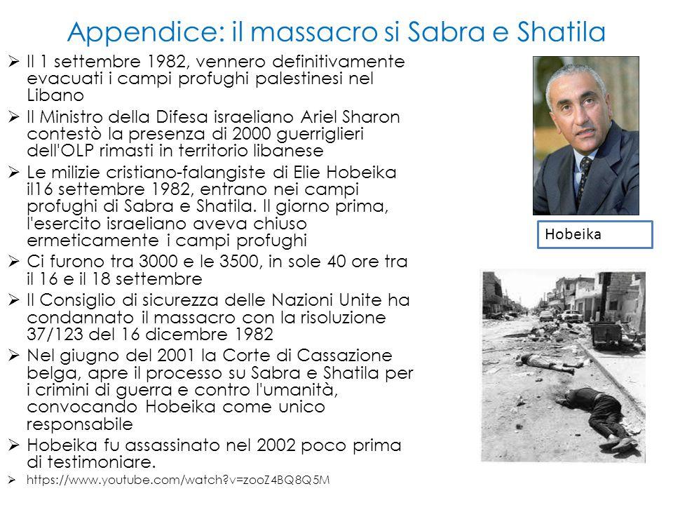 Appendice: il massacro si Sabra e Shatila  Il 1 settembre 1982, vennero definitivamente evacuati i campi profughi palestinesi nel Libano  Il Ministr