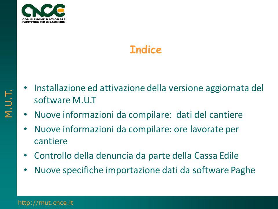 M.U.T. http://mut.cnce.it Indice Installazione ed attivazione della versione aggiornata del software M.U.T Nuove informazioni da compilare: dati del c