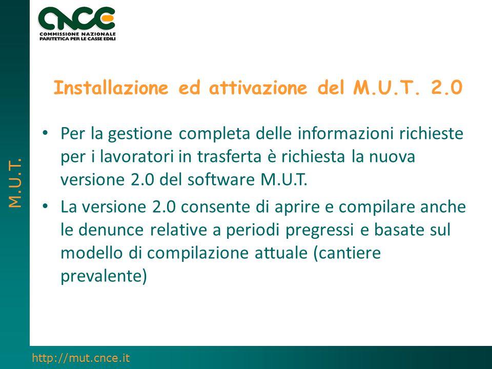 M.U.T. http://mut.cnce.it Installazione ed attivazione del M.U.T. 2.0 Per la gestione completa delle informazioni richieste per i lavoratori in trasfe