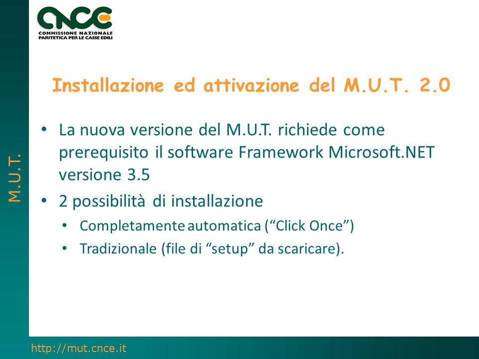 M.U.T. http://mut.cnce.it Installazione ed attivazione del M.U.T. 2.0 La nuova versione del M.U.T. richiede come prerequisito il software Framework Mi