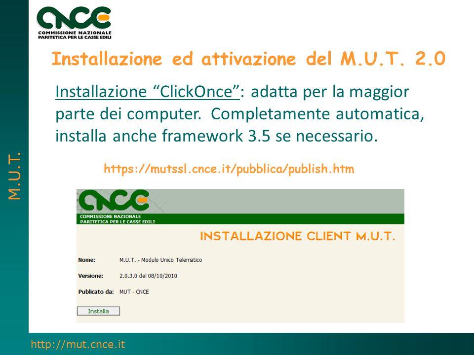 """M.U.T. http://mut.cnce.it Installazione ed attivazione del M.U.T. 2.0 Installazione """"ClickOnce"""": adatta per la maggior parte dei computer. Completamen"""